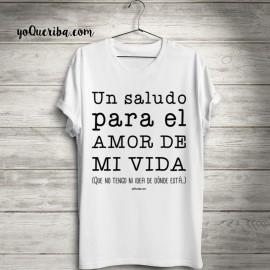 """Camiseta """"Un saludo amor de mi vida"""""""