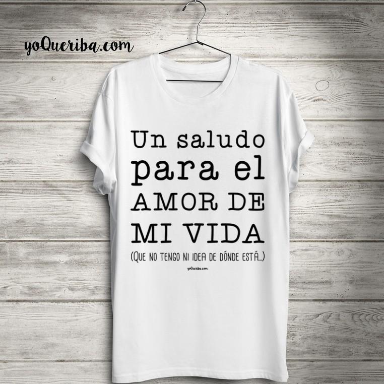 Camisetas Sarcasticas Un Saludo Amor De Mi Vida
