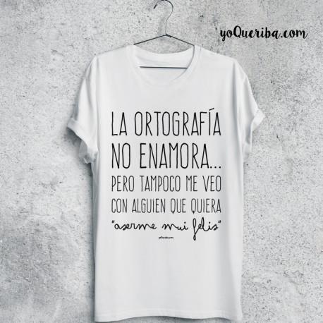 """Camiseta """"La Ortografía no enamora..."""""""