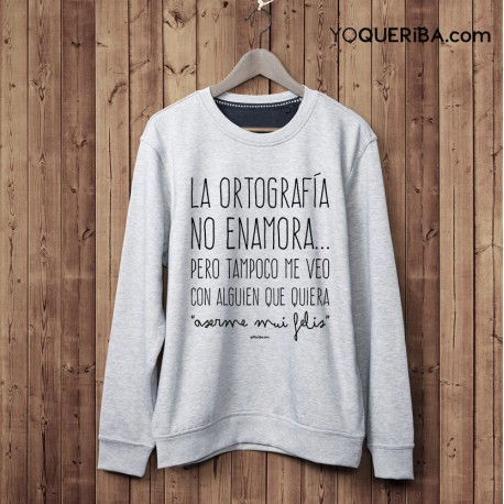 """Sudadera chico """"La Ortografía no enamora..."""""""