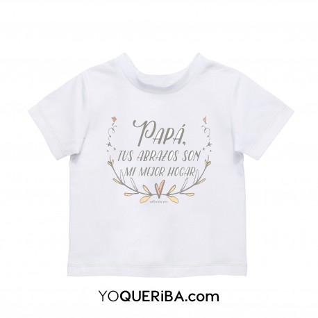 """Camiseta bebé y niña """"Papá tus abrazos son mi mejor hogar"""""""