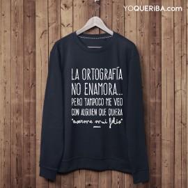 """Sudadera """"La Ortografía no enamora..."""""""