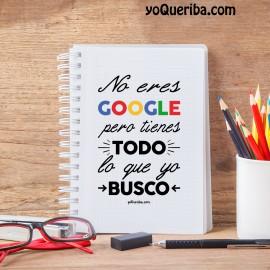 """Cuaderno """"No eres Google pero tienes todo lo que yo busco"""""""